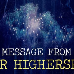 Your HIGHERSELF Has a Message FOR YOU!