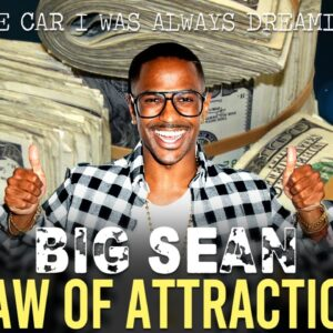 """Big Sean LAW OF ATTRACTION   """"I Got The Car I Was Always Dreaming About"""" (wow!)"""
