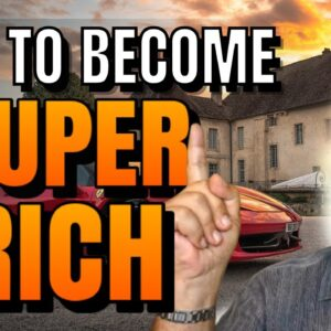 How To Become Super Rich | Secrets Of Self-Made Millionaires | You Can Be Rich Too!