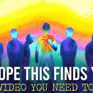 I HOPE THIS VIDEO FINDS YOU! (you need to hear this)