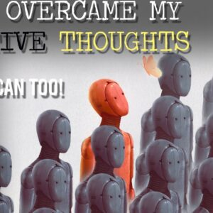 THIS IS HOW I OVERCAME MY NEGATIVE THOUGHTS! (life was never the same)