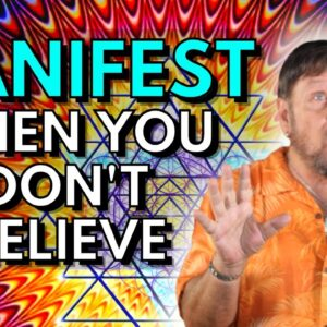 How To Manifest When You Don't Believe | Get What You Want Anyway!