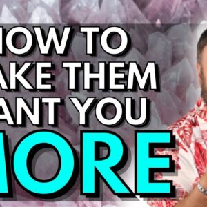 How To Make Them Want You More & More & More | Special Law of Attraction Method