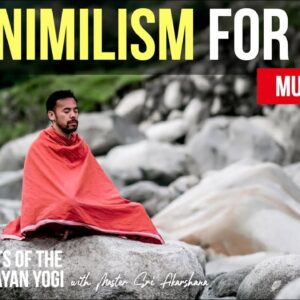 Is Minimalism for You? | Powerful Words from a Himalayan Yogi