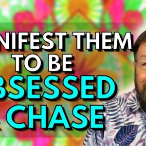 This Is How You Manifest Them To Be Obsessed & Chase You. 100% Method