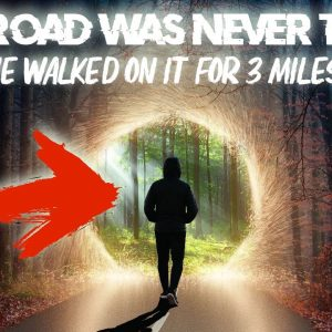 """""""The Road NEVER EXISTED!""""   Parallel Reality Story  (glitch in the matrix)"""
